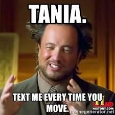 Tania Meme - tania text me every time you move alien guy meme generator