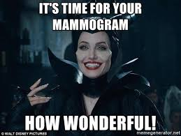 Mammogram Meme - it s time for your mammogram how wonderful maleficientwoman