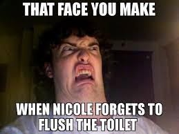 Nicole Meme - that face you make when nicole forgets to flush the toilet meme oh