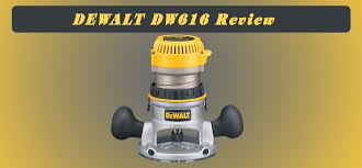 Fine Woodworking Dewalt Router Review by Dewalt Dw616 Review And Dewalt Dw616 Wood Router Buying Guide