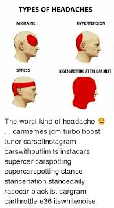 Types Of Memes - types of headaches migrainie hypertension stress ricers revving at