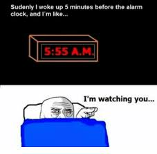 Alarm Clock Meme - sudenly i woke up 5 minutes before the alarm clock and i m like