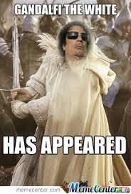Gaddafi Meme - gandalfi the white has appeared by ben meme center