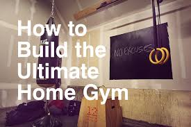 how to build the ultimate home gym 12 minute athlete how to build the ultimate home gym