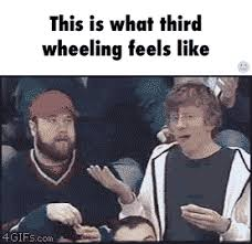 3rd Wheel Meme - 10 things that happen when you re a third wheel