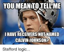 Calvin Johnson Meme - you meantotellme have receivers not named calvin johnson stafford
