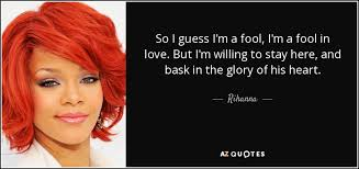 a fool in love rihanna quote so i guess i m a fool i m a fool in