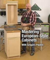 how to build european style cabinets mastering european style cabinets