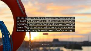 bill engvall quote u201cit u0027s like before my wife and i moved our