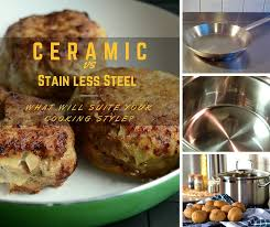 Best Cookware For Ceramic Cooktops Ceramic Vs Stainless Steel Find The Right Cookware For Your Kitchen