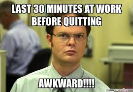 Quitting Meme - 30 minutes at work before quitting