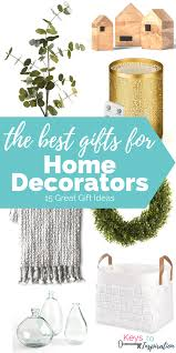 best home decorators the best gifts for home decorators keys to inspiration