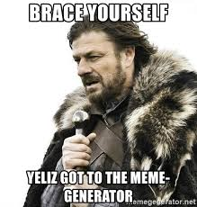 Brace Yourselves Meme Generator - brace yourself yeliz got to the meme generator brace yourself