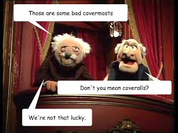 Waldorf And Statler Meme - those are some bad covermosts don t you mean coveralls we re not