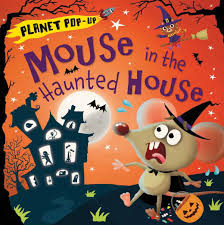 house planet planet pop up mouse in the haunted house jonathan litton nicola