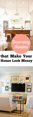 make your home decorating mistakes that make your house look messy house