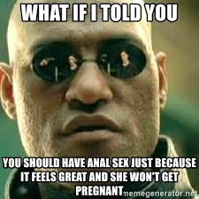 Anal Sex Meme - what if i told you you should have anal sex just because it feels
