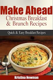 christmas breakfast brunch recipes make ahead christmas breakfast brunch recipes easy