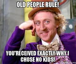 No Kids Meme - old people rule you received exactly why i chose no kids bye