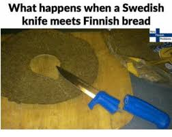 Loaf Meme - what happens when a swedish knife meets finnish bread bread meme