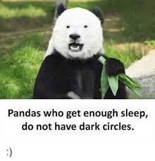 Memes De Pandas - pandas who get enough sleep do not have dark circles meme on me me