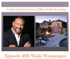 million dollar decorating million dollar decorating interview with wade weissmann by james