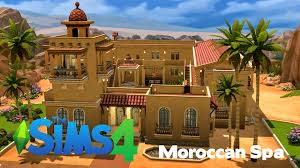 Moroccan Houses by The Sims 4 Speed Build Moroccan Spa Youtube