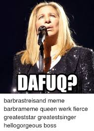 Barbra Streisand Meme - barbra streisand meme 28 images 25 best memes about barbra