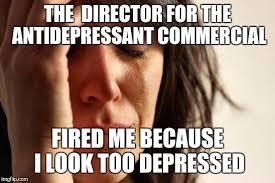 Antidepressant Meme - first world problems meme imgflip