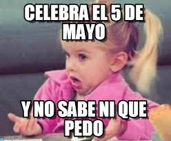 Memes 5 De Mayo - celebra el 5 de mayo on memegen