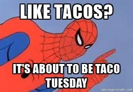 Spider Man Meme Generator - like tacos it s about to be taco tuesday spiderman meme