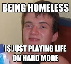 Meme Explained - how my buddy explained homelessness meme guy