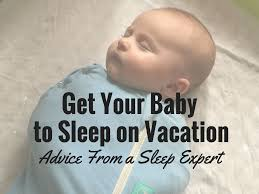 Tips On Getting Baby To Sleep In Crib by Getting Baby To Sleep On Vacation Baby Can Travel