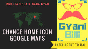Google Maps Icon How To Change Google Maps Home Icon Youtube