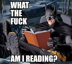 What The Fuck Is This Meme - fuck is batman reading what the fuck am i reading know your meme