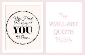 printable quotes quotes free printable wall art quote my heart recognized you at once