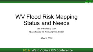 Virginia Flood Map by West Virginia Gis Conference Wv Flood Risk Mapping Status And