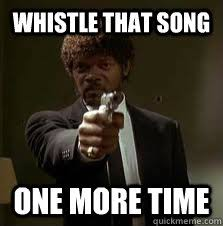 Whistle Meme - whistle that song one more time pulp fiction meme quickmeme