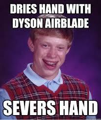 Dyson Airblade Meme - bad luck brian memes quickmeme