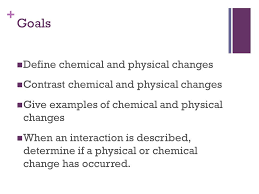 chemical vs physical changes goals define chemical and physical