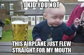 Make A Meme Org - i kid you not this airplane just flew straight for my mouth the