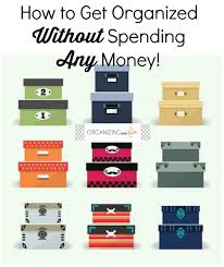 how to get organized without spending any money organizing made