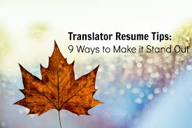 Resume Translator Translator Resume Tips 9 Ways To Make It Stand Out Translation