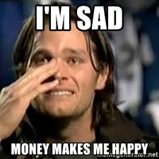 Sad Brady Meme - i m sad money makes me happy crying tom brady meme generator