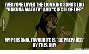 Be Prepared Meme - everyone loves the lion king songs like hakunamatata and circle of