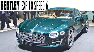 bentley exp 10 bentley exp 10 speed 6 live at 2015 geneva motor show youtube