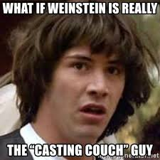 Casting Couch Meme - what if weinstein is really the casting couch guy conspiracy