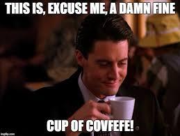Twin Peaks Meme - image tagged in covfefe twin peaks agent cooper coffee imgflip