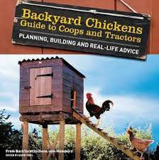 Backyard Chickens Com - backyard chickens u0027 guide to coops and tractors planning building