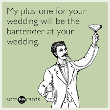 wedding wishes meme my plus one for your wedding will be the bartender at your wedding